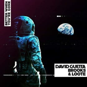 DAVID GUETTA, BROOKS & LOOTE - BETTER WHEN YOU'RE GONE